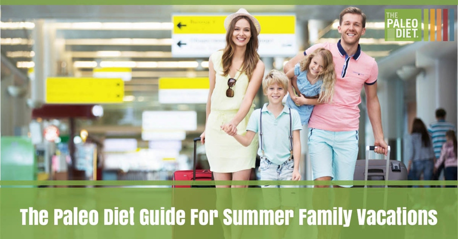 The Paleo Diet Guide For Summer Family Vacations image